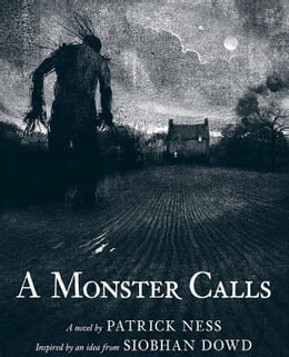 Book A Monster Calls: Inspired by an idea from Siobhan Dowd by Patrick Ness