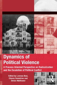Dynamics of Political Violence: A Process-Oriented Perspective on Radicalization and the Escalation…