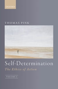 Self-Determination: The Ethics of Action, Volume 1