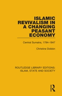 Islamic Revivalism in a Changing Peasant Economy: Central Sumatra, 1784-1847