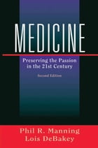 Medicine: Preserving the Passion in the 21st Century by Phil R. Manning