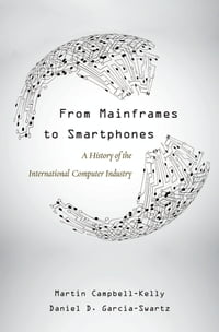 From Mainframes to Smartphones: A History of the International Computer Industry