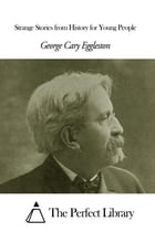 Strange Stories from History for Young People by George Cary Eggleston