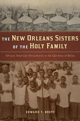 Book New Orleans Sisters of the Holy Family, The: African American Missionaries to the Garifuna of Belize by Brett, Edward T.