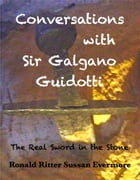 Conversations with Sir Galgano Guidotti, The Real Sword in the Stone by Ronald Ritter