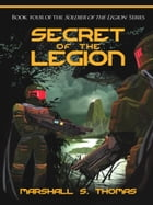 Secret of the Legion: a military science fiction adventure by Marshall S. Thomas