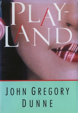 Book Playland by John Gregory Dunne