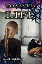 To Save A Life by Rachel Leigh Smith