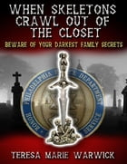 When Skeletons Crawl Out of the Closet by Teresa Marie Warwick