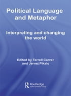 Political Language and Metaphor: Interpreting and changing the world