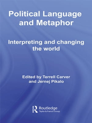 Political Language and Metaphor Interpreting and changing the world