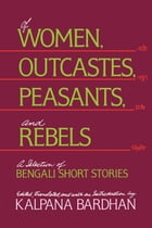 Of Women, Outcastes, Peasants, and Rebels: A Selection of Bengali Short Stories