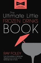 The Ultimate Little Frozen Drinks Book by Ray Foley