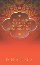 The Power & Intelligence of Karma & Reincarnation by The Dharma