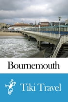 Bournemouth (England) Travel Guide - Tiki Travel by Tiki Travel