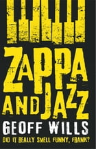 Zappa and Jazz: Did it really smell funny, Frank? by Geoff Wills
