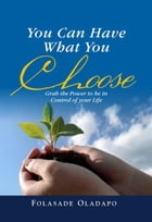 You Can Have What You Choose by Folasade Oladapo