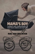 Mama's Boy: Momism and Homophobia in Postwar American Culture