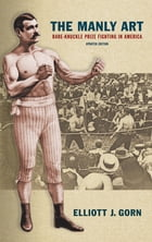 The Manly Art: Bare-Knuckle Prize Fighting in America, Updated Edition by Elliott J. Gorn