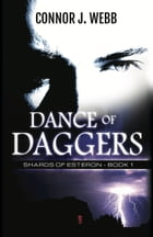DANCE OF DAGGERS: Shards of Esteron - Book 1 by Connor Webb