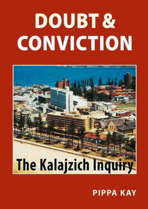 Doubt & Conviction: The Kalajzich Inquiry