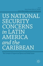 US National Security Concerns in Latin America and the Caribbean: The Concept of Ungoverned Spaces…
