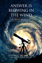 Answer is Blowing in the Wind: Mankind's Hunt For Signs Of Life Beyond Earth by Robin Moulik