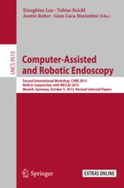 Computer-Assisted and Robotic Endoscopy: Second International Workshop, CARE 2015, Held in Conjunction with MICCAI 2015, Munich, Germany, Oct by Xiongbiao Luo
