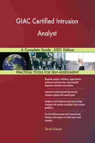 GIAC Certified Intrusion Analyst A Complete Guide - 2021 Edition by Gerardus Blokdyk