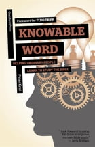 Knowable Word: Helping Ordinary People Learn to Study the Bible by Peter Krol