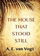 The House that Stood Still by A. E. van Vogt