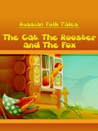 The Cat, The Rooster and The Fox by Russian Folk Tales