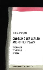 Crossing Jerusalem & Other Plays by Julia Pascal