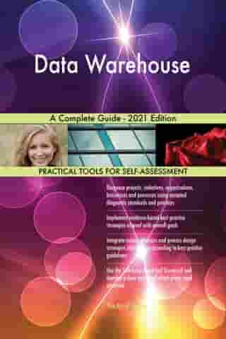Data Warehouse A Complete Guide - 2021 Edition by Gerardus Blokdyk