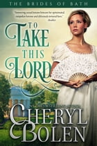 To Take This Lord (Historical Romance Series): The Brides of Bath, Book 4 by Cheryl Bolen
