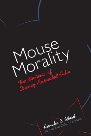 Mouse Morality The Rhetoric of Disney Animated Film