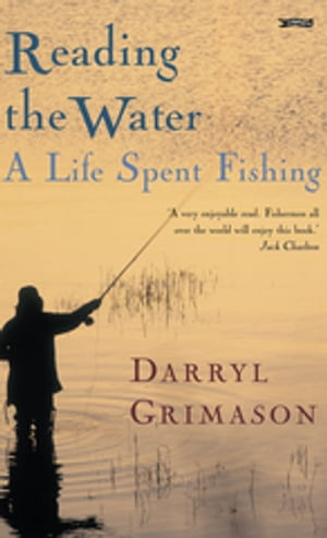 Reading the Water A Life Spent Fishing