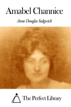 Amabel Channice by Anne Douglas Sedgwick