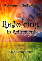 Rejoicing in Retirement by Bill Perry