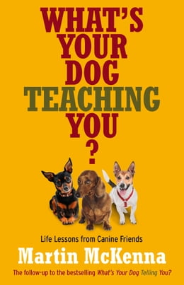 Book What's Your Dog Teaching You? by Martin McKenna