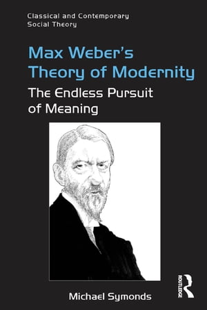 Max Weber's Theory of Modernity The Endless Pursuit of Meaning