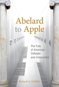 Abelard to Apple: The Fate of American Colleges and Universities