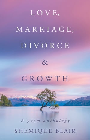 Love, Marriage, Divorce & Growth: A Poem Anthology by Shemique Blair