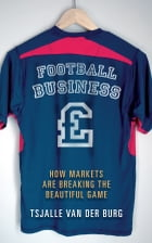 Football business: How markets are breaking the beautiful game by Tsjalle van der Burg