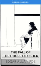 The Fall of the House of Usher (Dream Classics) by Edgar Allan Poe