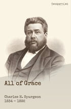 All of Grace: An earnest word with those who are seeking salvation by the Lord Jesus Christ by C.H. Spurgeon
