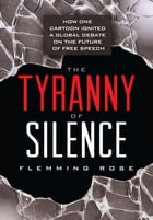 The Tyranny of Silence by Flemming Rose