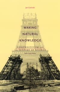 Making Natural Knowledge: Constructivism and the History of Science, with a new Preface