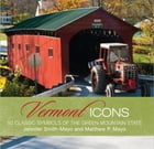 Vermont Icons: 50 Classic Symbols of the Green Mountain State by Matthew P. Mayo