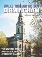Walks Through History - Birmingham: The Newhall Estate and the growth of the Jewellery Quarter by John Wilks
